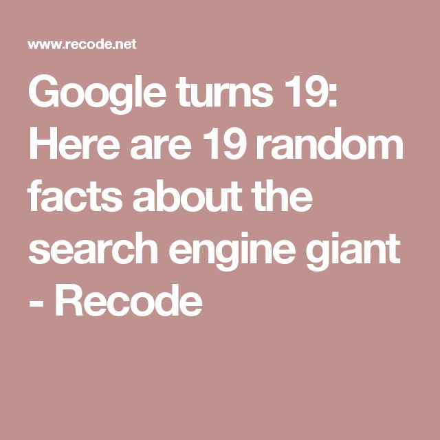 Google turns 19: Here are 19 random facts about the search engine giant - Recode
