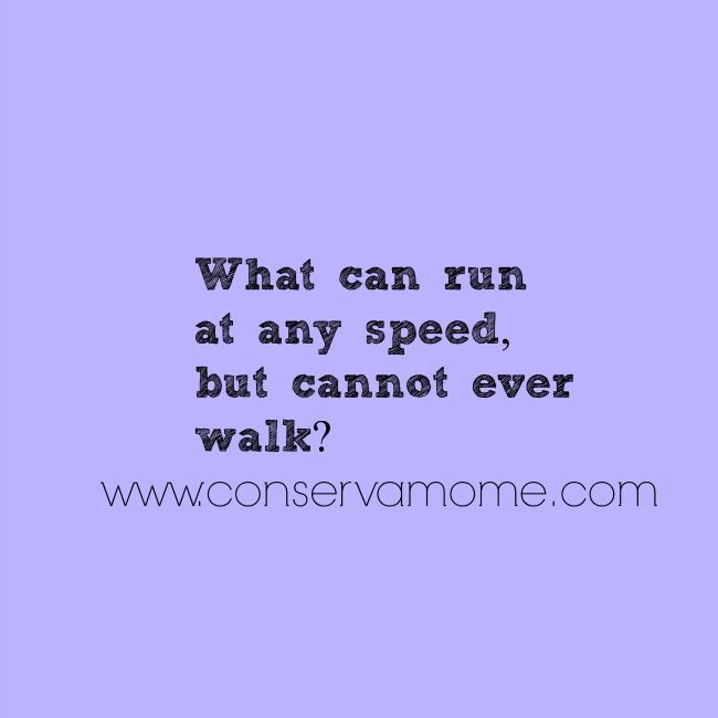 What can run at any speed, but cannot ever walk? Related
