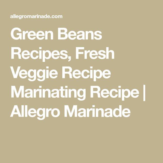 Green Beans Recipes, Fresh Veggie Recipe Marinating Recipe | Allegro Marinade