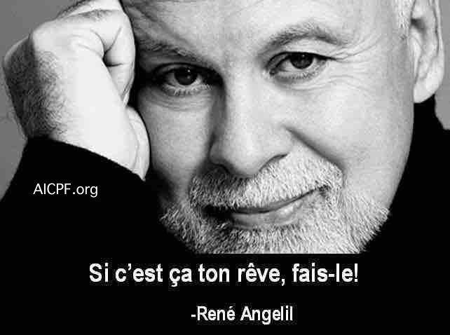 """""""Si c'est ça ton rêve, fais-le!"""" René Angélil"""