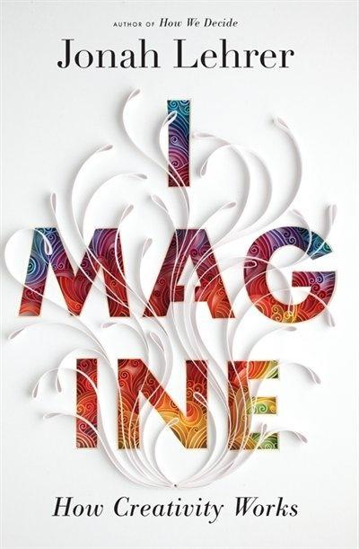 Imagine: The Science of Creativity
