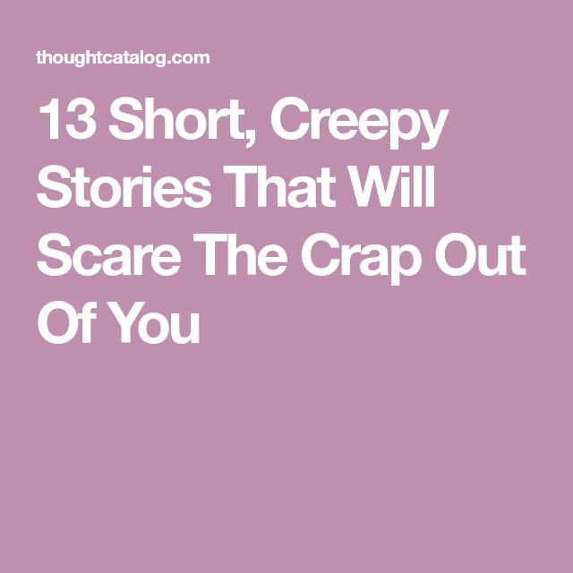 13 Short, Creepy Stories That Will Scare The Crap Out Of You