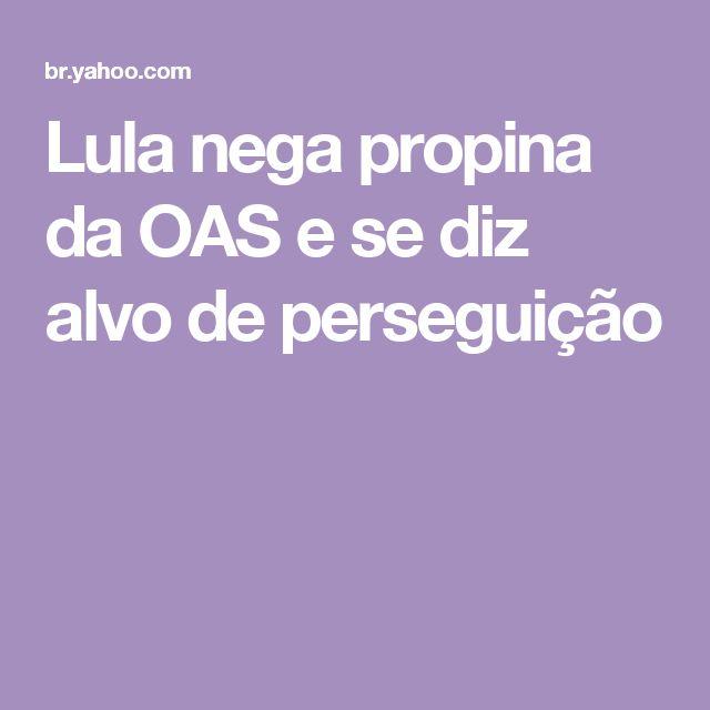 Lula nega propina da OAS e se diz alvo de perseguição