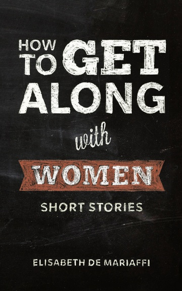 How To Get Along With Women by Elisabeth de Mariaffi