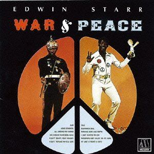 Edwin Starr – War & Peace Because what the hell else should we listen to today? War, What is it good for? Absolutely nothing! Oh, war, I despise 'Cause it means destruction of innoc…