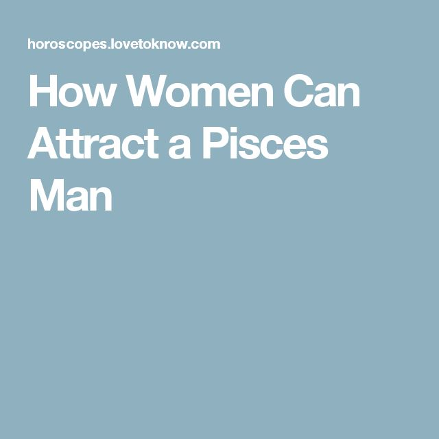 How Women Can Attract a Pisces Man