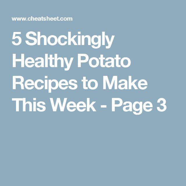 5 Shockingly Healthy Potato Recipes to Make This Week - Page 3
