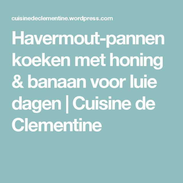 Havermout-pannenkoeken met honing & banaan voor luie dagen   Cuisine de Clementine