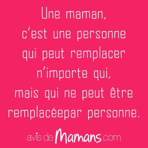 Une maman c'est une personne qui peut remplacer n'importe qui mais qui ne peut être remplacée par personne.
