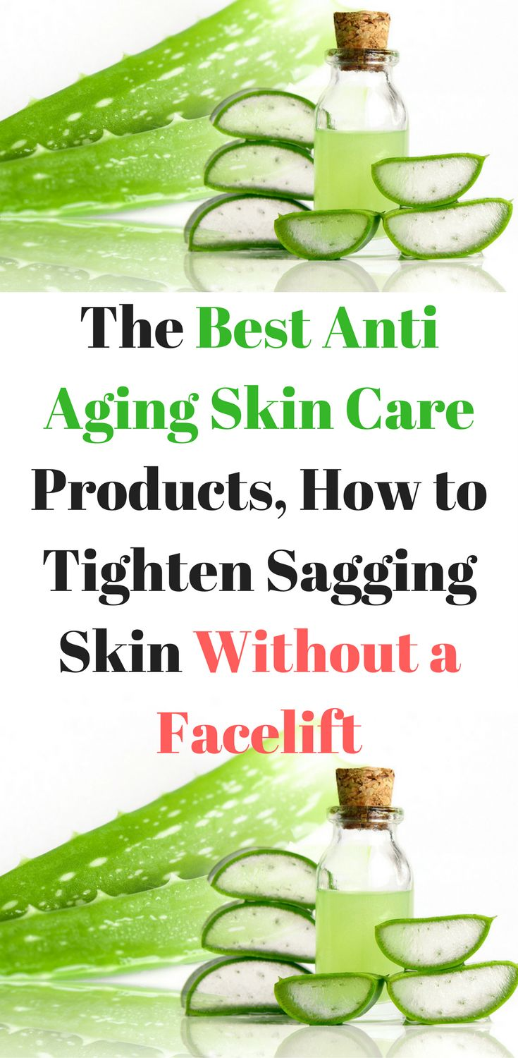 The Best Anti Aging Skin Care Products, How to Tighten Sagging Skin Without a Facelift.