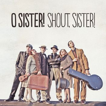 Shout, Sister!  by O Sister!