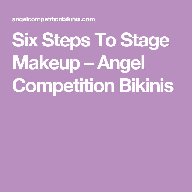 Six Steps To Stage Makeup – Angel Competition Bikinis