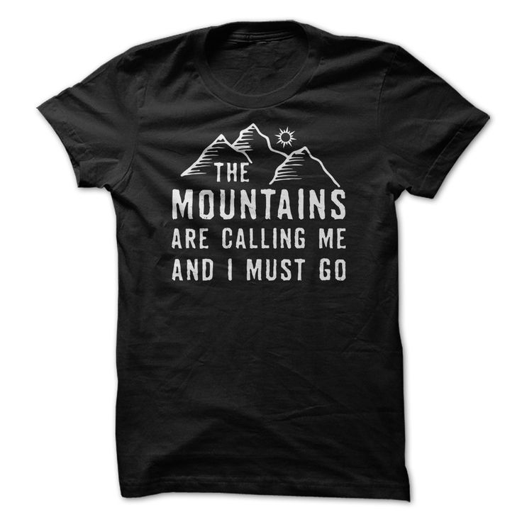 Mountain Climbing T Shirt | The mountains are calling me and I must go. | Buy at http://www.sunfrogshirts.com/Mountain-Climbing-T-Shirt.html?6987