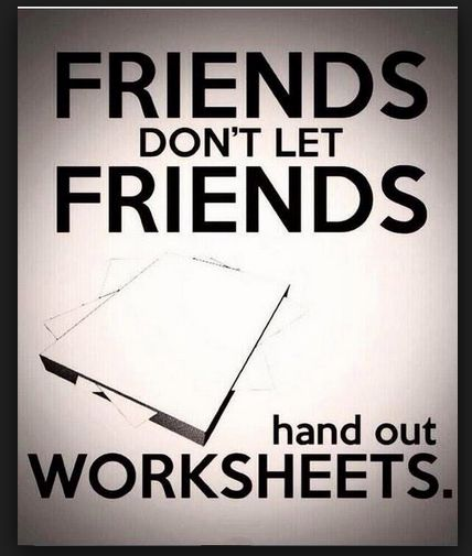 Friends don't let friends hand out worksheets