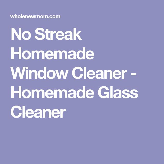 No Streak Homemade Window Cleaner - Homemade Glass Cleaner