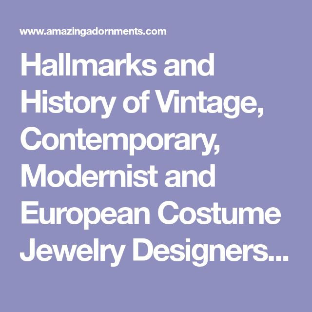 Hallmarks and History of Vintage, Contemporary, Modernist and European Costume Jewelry Designers- Research and Information Page: Amazing Adornments.com