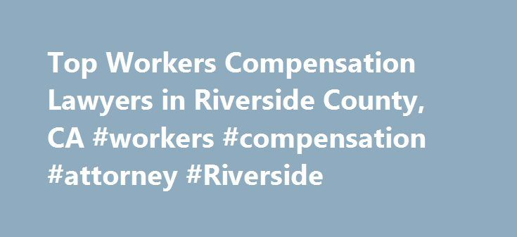 Top Workers Compensation Lawyers in Riverside County, CA #workers #compensation #attorney #Riverside http://guyana.nef2.com/top-workers-compensation-lawyers-in-riverside-county-ca-workers-compensation-attorney-riverside/  Riverside County. CA. Workers' Compensation Lawyers, Attorneys and Law Firms Need help with a Workers' Compensation matter? You've come to the right place. If you were injured on the job and believe you are entitled to workers' compensation, a workers' compensation lawyer…