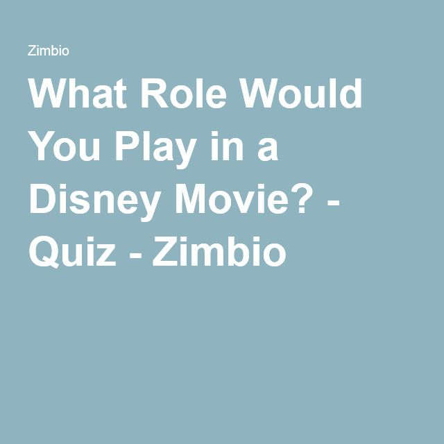 What Role Would You Play in a Disney Movie? - Quiz - Zimbio