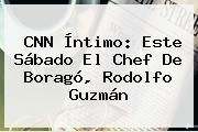 http://tecnoautos.com/wp-content/uploads/imagenes/tendencias/thumbs/cnn-intimo-este-sabado-el-chef-de-borago-rodolfo-guzman.jpg CNN. CNN Íntimo: Este sábado el chef de Boragó, Rodolfo Guzmán, Enlaces, Imágenes, Videos y Tweets - http://tecnoautos.com/actualidad/cnn-cnn-intimo-este-sabado-el-chef-de-borago-rodolfo-guzman/