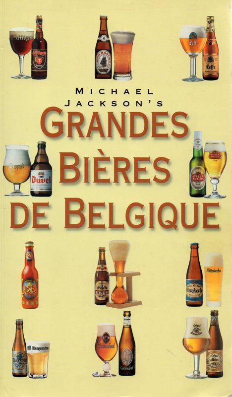 Les grandes bières de Belgique par Michael Jackson, un très grand Monsieur qui a su partager sa passion sur les bières du monde entier.