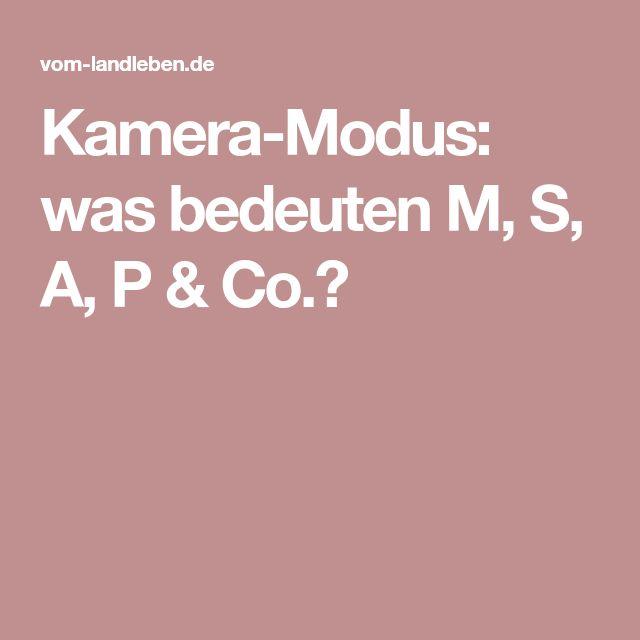 Kamera-Modus: was bedeuten M, S, A, P & Co.?