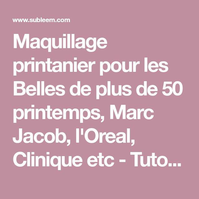 Maquillage printanier pour les Belles de plus de 50 printemps, Marc Jacob, l'Oreal, Clinique etc - Tuto Make-up par Nicole t.
