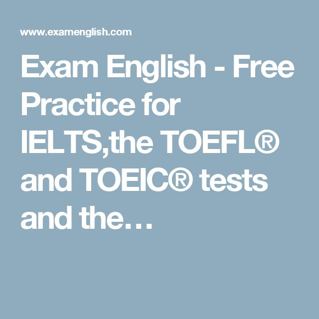 Exam English - Free Practice for IELTS,the TOEFL® and TOEIC® tests and the…