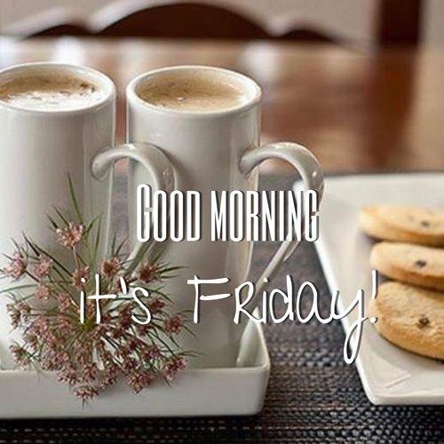 Good Morning, it's Friday!