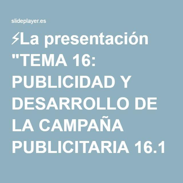 """⚡La presentación """"TEMA 16: PUBLICIDAD Y DESARROLLO DE LA CAMPAÑA PUBLICITARIA 16.1 Concepto de Publicidad 16.2 Tipos de Publicidad 16.3 Costos y Objetivos de la Publicidad."""""""