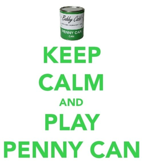 Do play Penny Can. Penny can: throwing pennies in a paint can. Sounds like a good time.