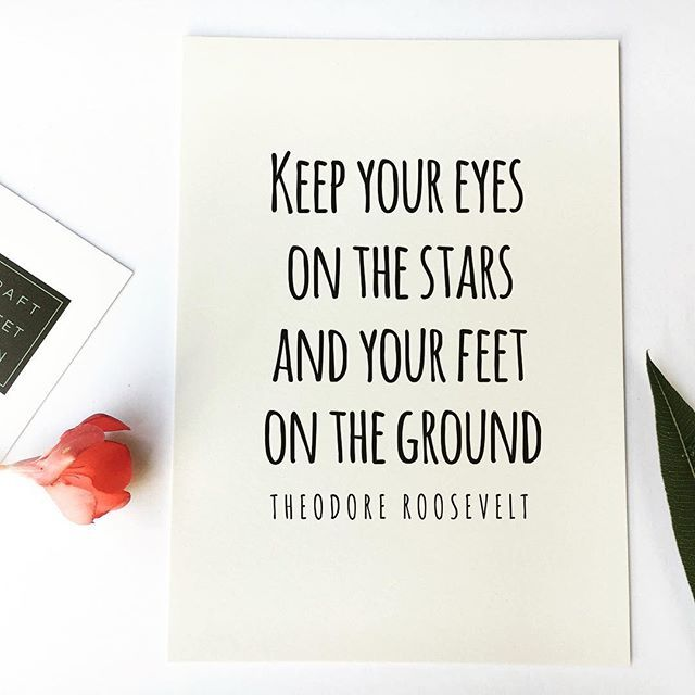 Keep your eyes on the stars and your feet on the ground!