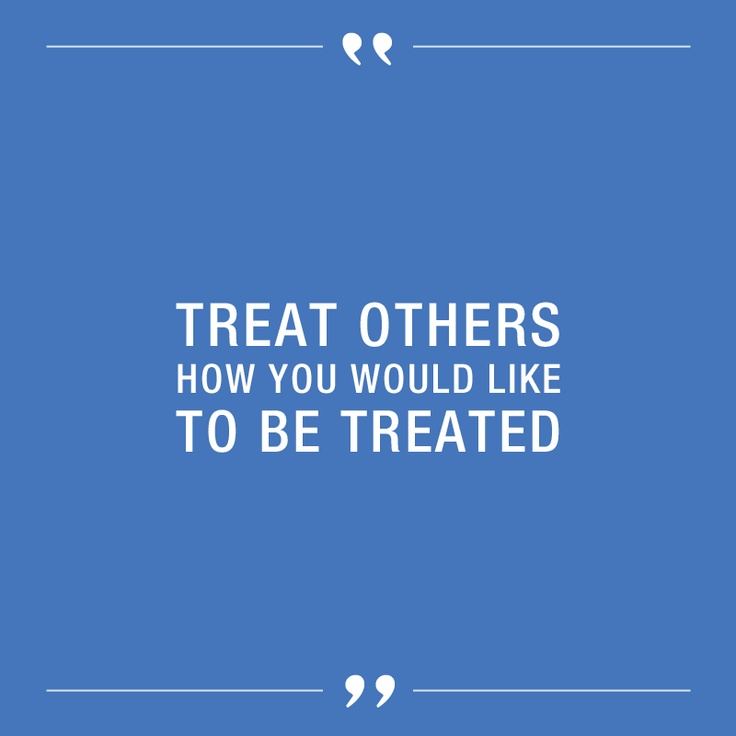 treat others as you want to be treated essay