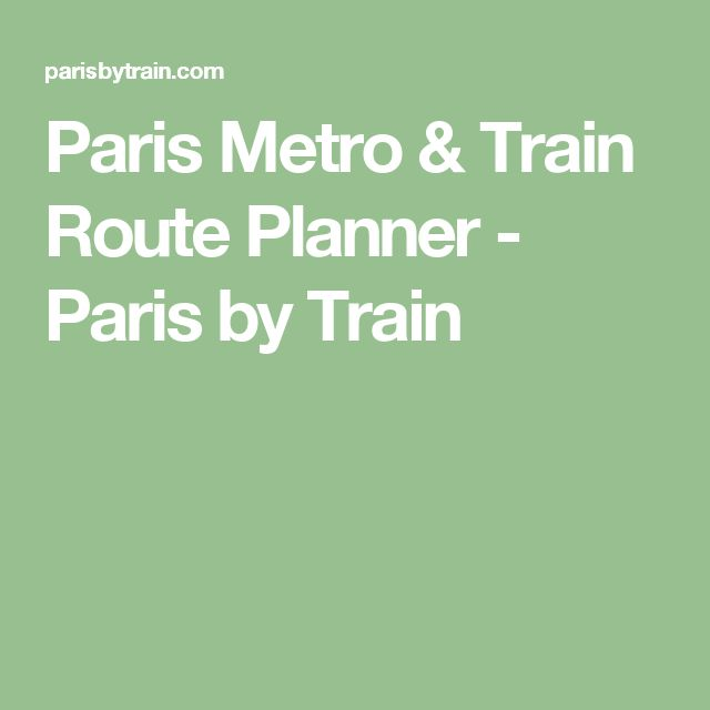 Paris Metro & Train Route Planner - Paris by Train