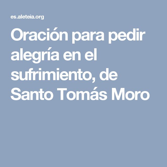Oración para pedir alegría en el sufrimiento, de Santo Tomás Moro