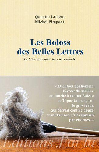 Les boloss des belles lettres : La littérature pour tous les waloufs de Quentin Leclerc, http://www.amazon.fr/dp/2290071927/ref=cm_sw_r_pi_dp_Otk.sb040X2AM