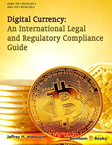 Digital Currency: An International Legal and Regulatory Compliance Guide: Digital or 'virtual' currencies pose significant challenges for…