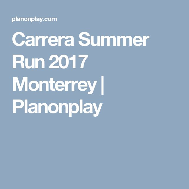 Carrera Summer Run 2017 Monterrey | Planonplay