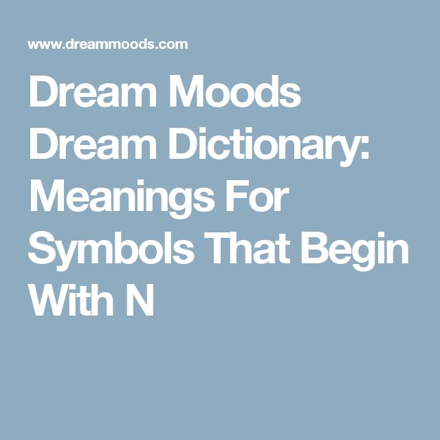 Dream Moods Dream Dictionary: Meanings For Symbols That Begin With N