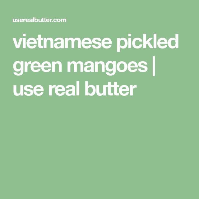vietnamese pickled green mangoes | use real butter