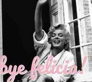 Bye Felicia!! – Η απαντηση σε ολα