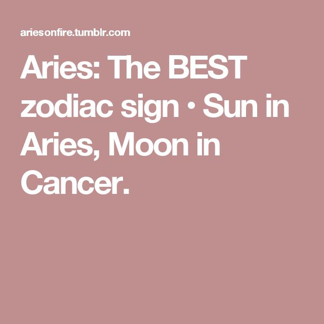 Aries: The BEST zodiac sign • Sun in Aries, Moon in Cancer.