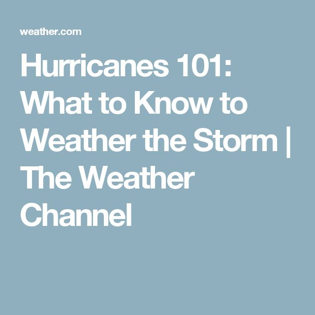 Hurricanes 101: What to Know to Weather the Storm | The Weather Channel