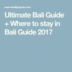 Ultimate Bali Guide + Where to stay in Bali Guide 2017