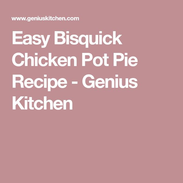 Easy Bisquick Chicken Pot Pie Recipe - Genius Kitchen
