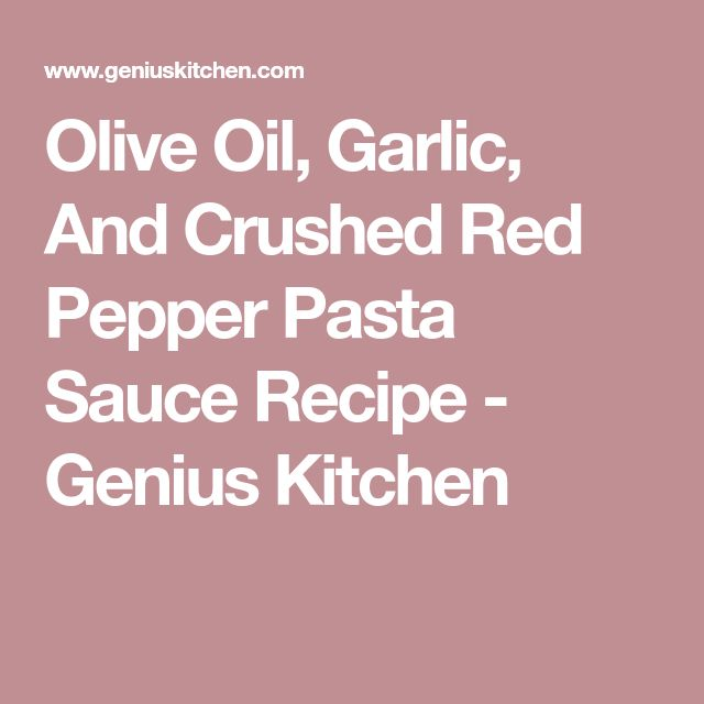 Olive Oil, Garlic, And Crushed Red Pepper Pasta Sauce Recipe - Genius Kitchen