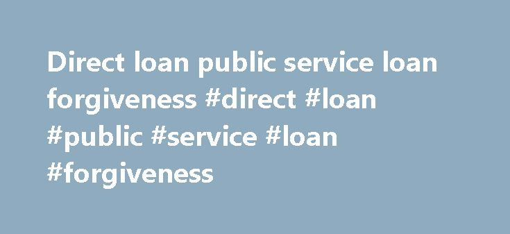 Direct loan public service loan forgiveness #direct #loan #public #service #loan #forgiveness http://michigan.remmont.com/direct-loan-public-service-loan-forgiveness-direct-loan-public-service-loan-forgiveness/  # The following are answers to some of the most common questions borrowers have asked about income-based repayment (IBR) and public service loan forgiveness. These include questions about eligibility for and the benefits of these two related programs. Questions about Income-Based…