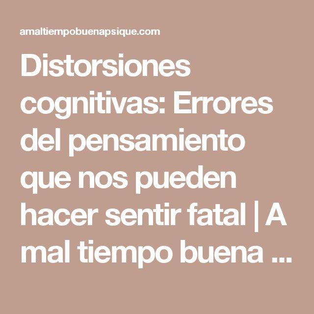 Distorsiones cognitivas: Errores del pensamiento que nos pueden hacer sentir fatal   A mal tiempo buena psique