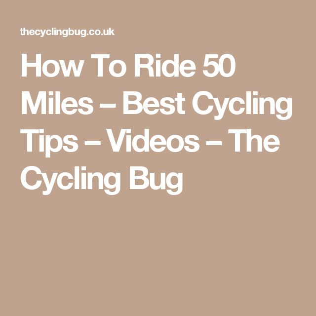 How To Ride 50 Miles – Best Cycling Tips – Videos – The Cycling Bug