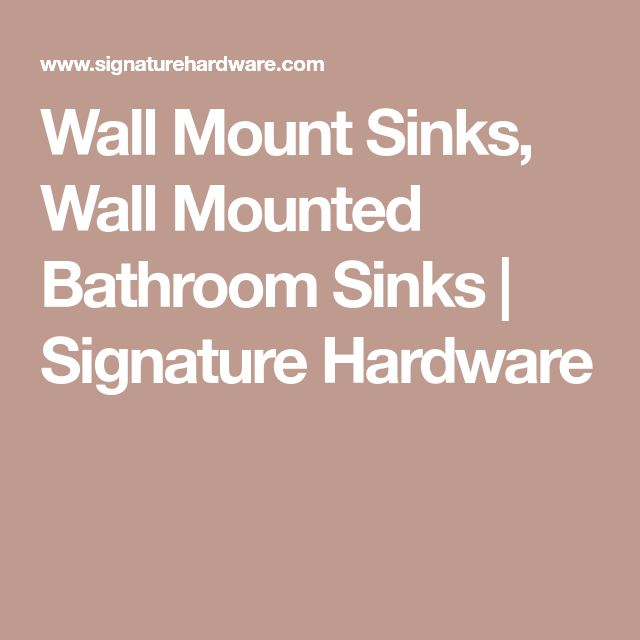 Wall Mount Sinks, Wall Mounted Bathroom Sinks | Signature Hardware