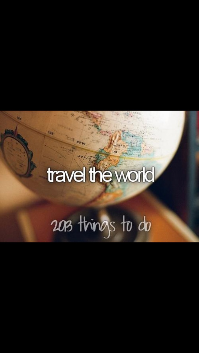 No. 1 on my bucket list! Travel the world :) SOON!